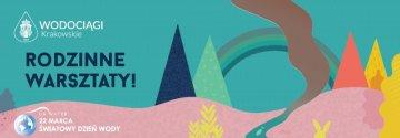 Rodzinne Warsztaty na Światowy Dzień Wody!